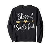 Funny Arrow Blessed Single Dad T Shirt Gift For Thanksgiving Sweatshirt Black