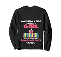 Funny There Was A Girl Who Really Loved Books Dogs Librarian T Shirt Sweatshirt Black