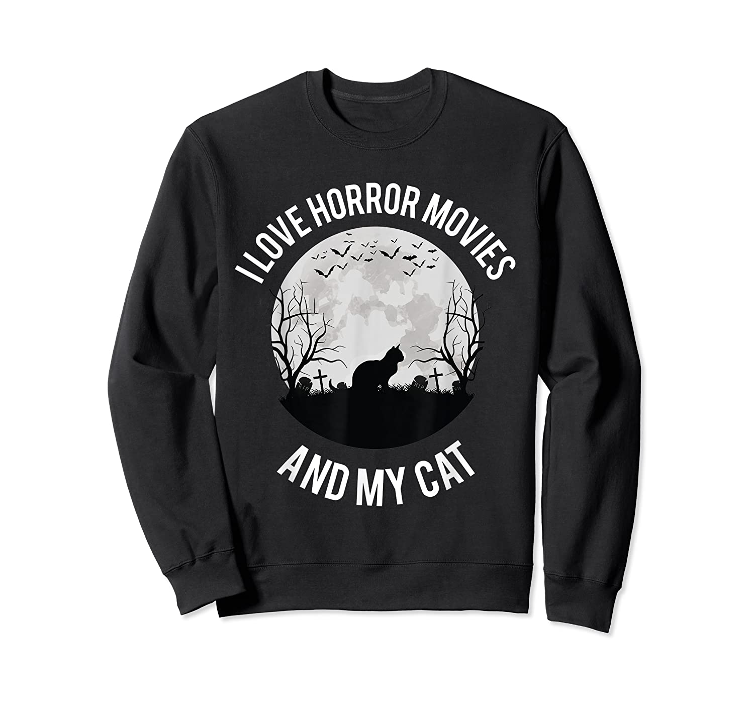 I Love Horror Movies And My Cat T Shirt Crewneck Sweater
