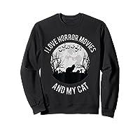 I Love Horror Movies And My Cat T Shirt Sweatshirt Black