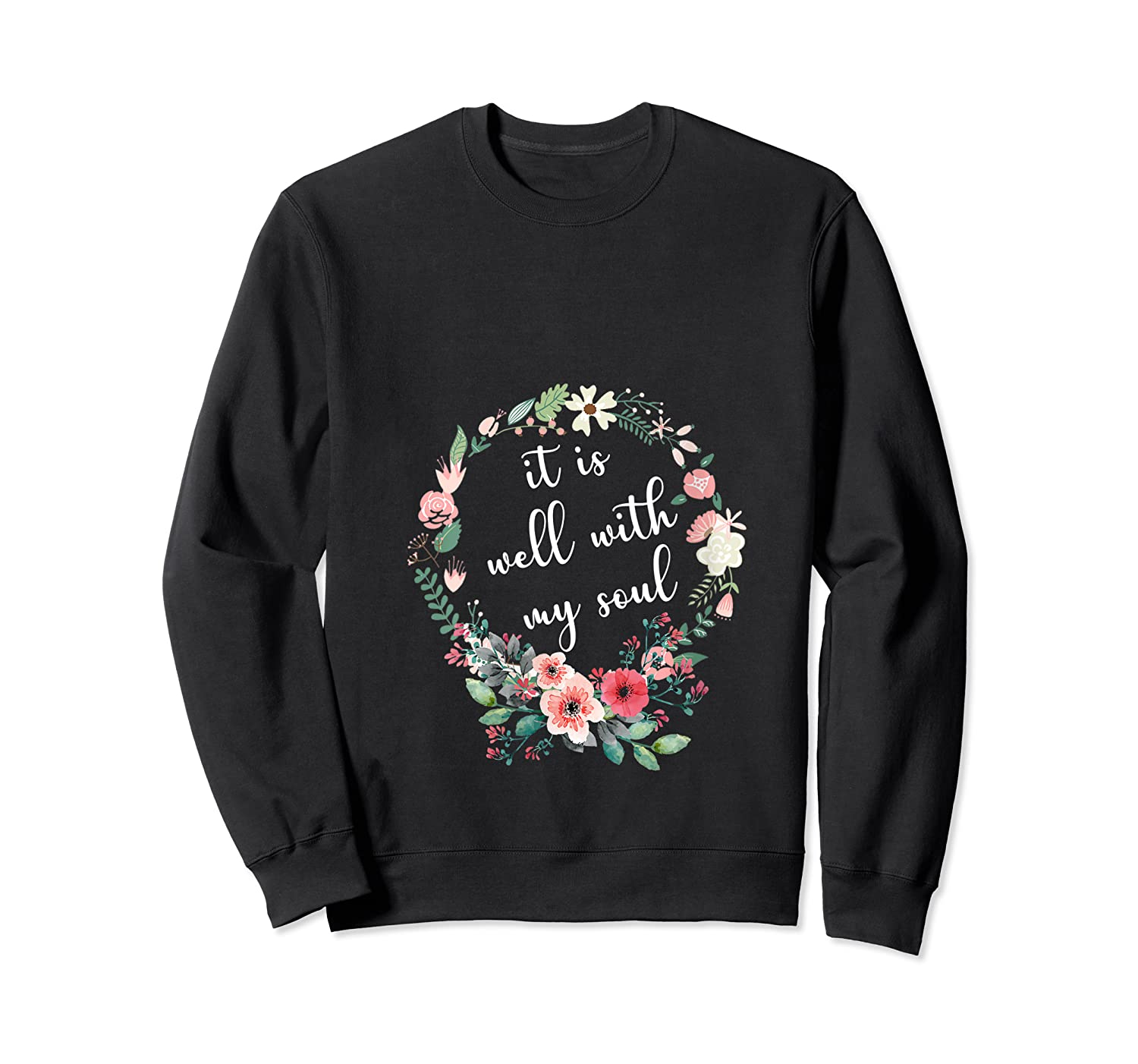 Inspirational It Is Well With My Soul T Shirts Faith Tees T Shirt Crewneck Sweater
