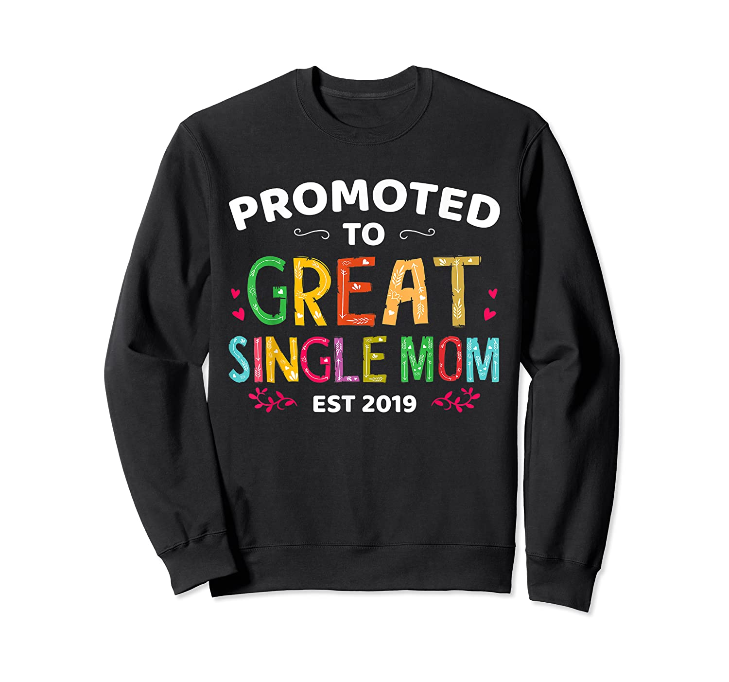 Promoted To Great Single Mom Est 2019 T Shirt Mother S Day Crewneck Sweater