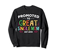 Promoted To Great Single Mom Est 2019 T Shirt Mother S Day Sweatshirt Black
