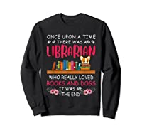 There Was A Librarian Who Loved Books And Dogs Book Lover T Shirt Sweatshirt Black