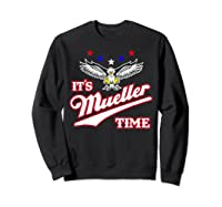It S Mueller Time T Shirt Impeach Trump Anti Trump Shirt Sweatshirt Black