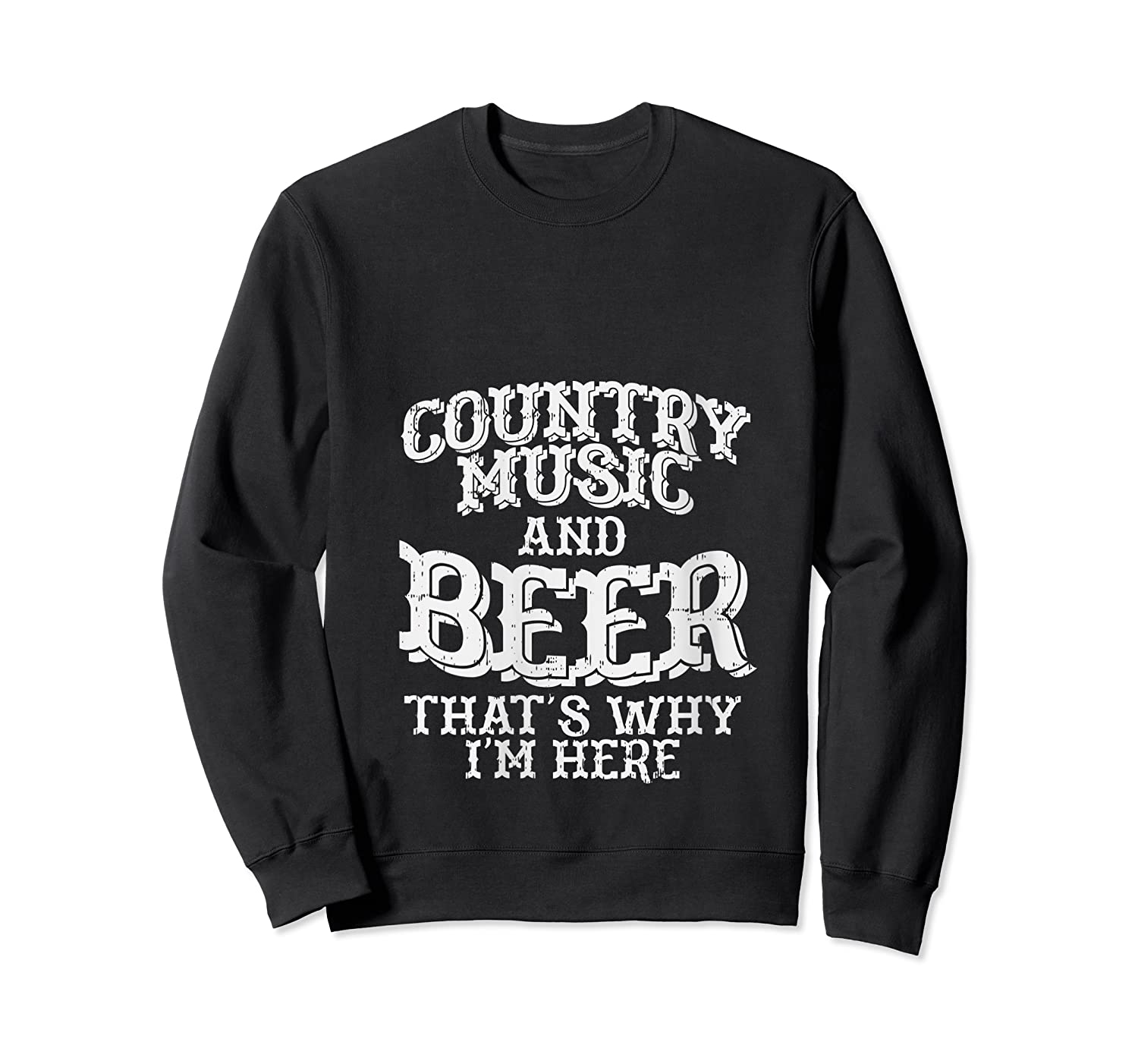 Country Music And Beer Thats Why Im Here Funny Vacation Gift T-shirt Crewneck Sweater