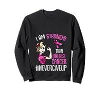 Breast Cancer Awareness Month Shirt For I Am Stronger T Shirt Sweatshirt Black