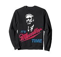 It S Mueller Time Funny Anti Trump Resist Impeach T Shirt Sweatshirt Black