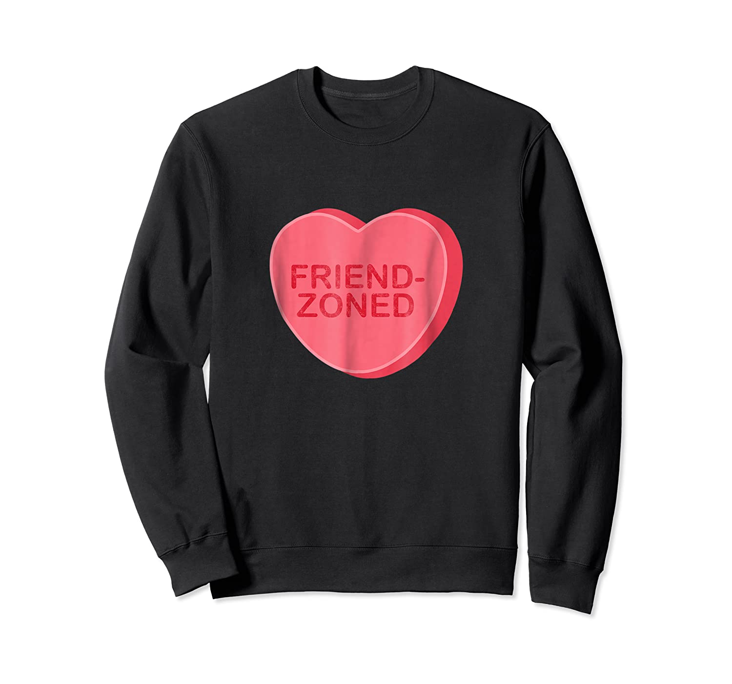 Sarcastic Valentines Day Candy Heart Friend Zoned T Shirt Crewneck Sweater