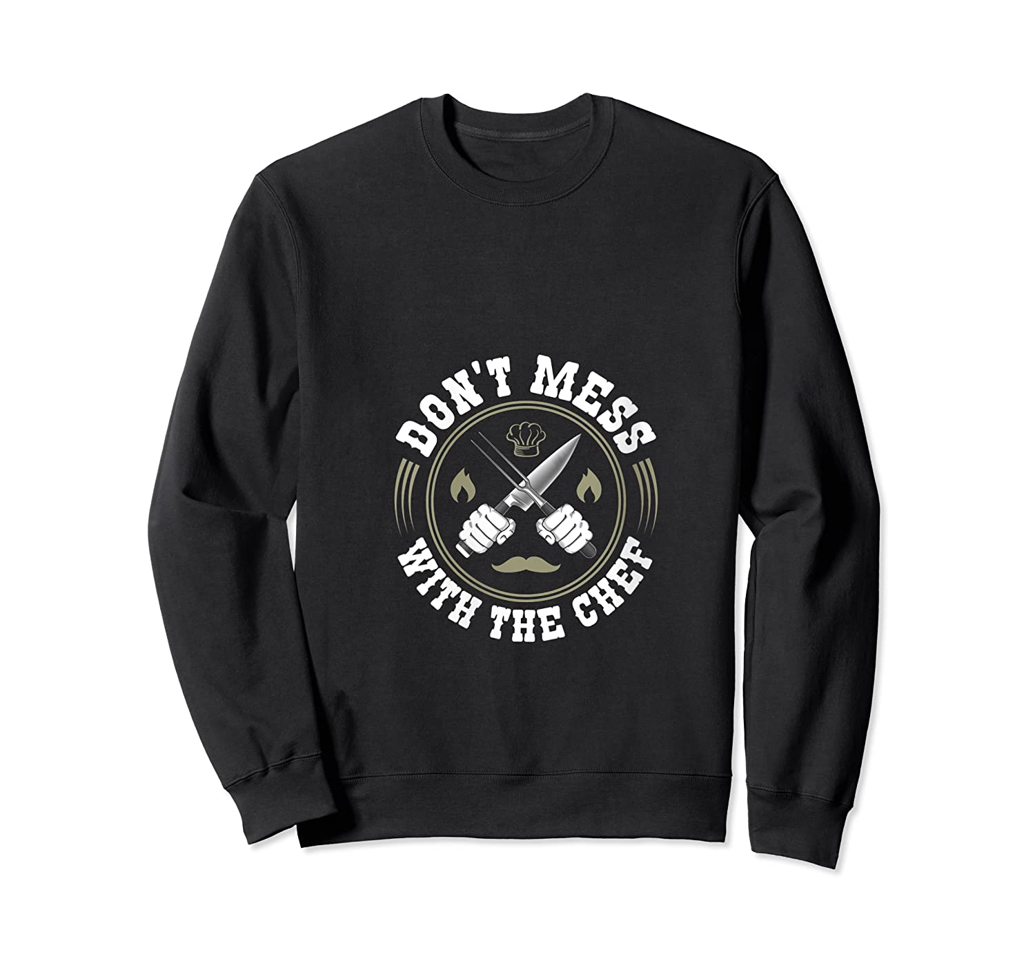 Don T Mess With The Chef Cooking Funny Culinary Chefs Gifts T Shirt Crewneck Sweater