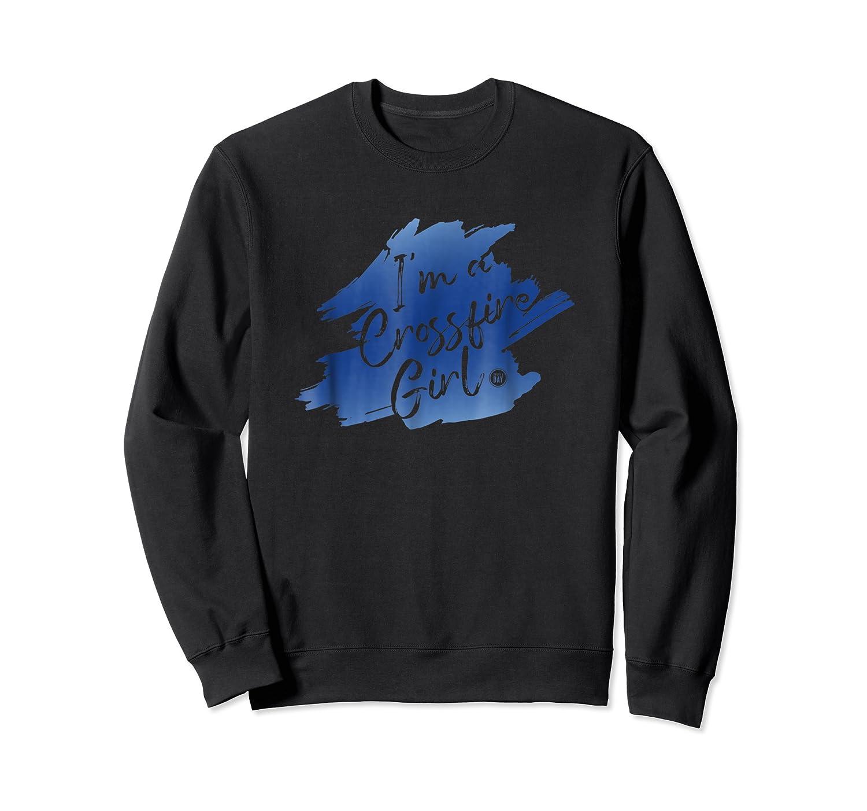 I M A Crossfire Girl T Shirt Crewneck Sweater