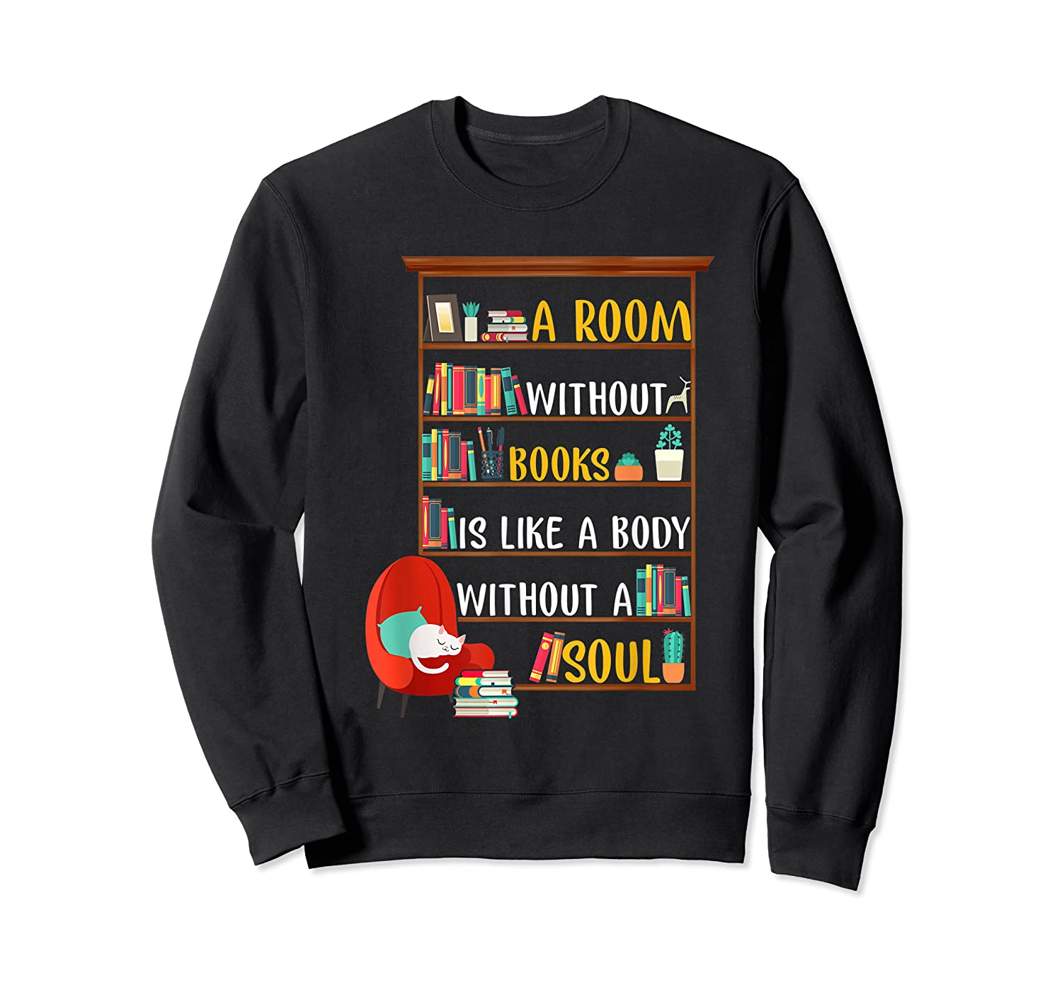 A Room Without Books Is Like A Body Without A Soul T Shirt Crewneck Sweater