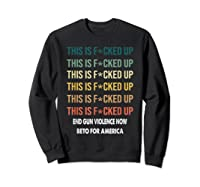 Beto O Rourke This Is Fucked Up Retro Vintage President T Shirt Sweatshirt Black