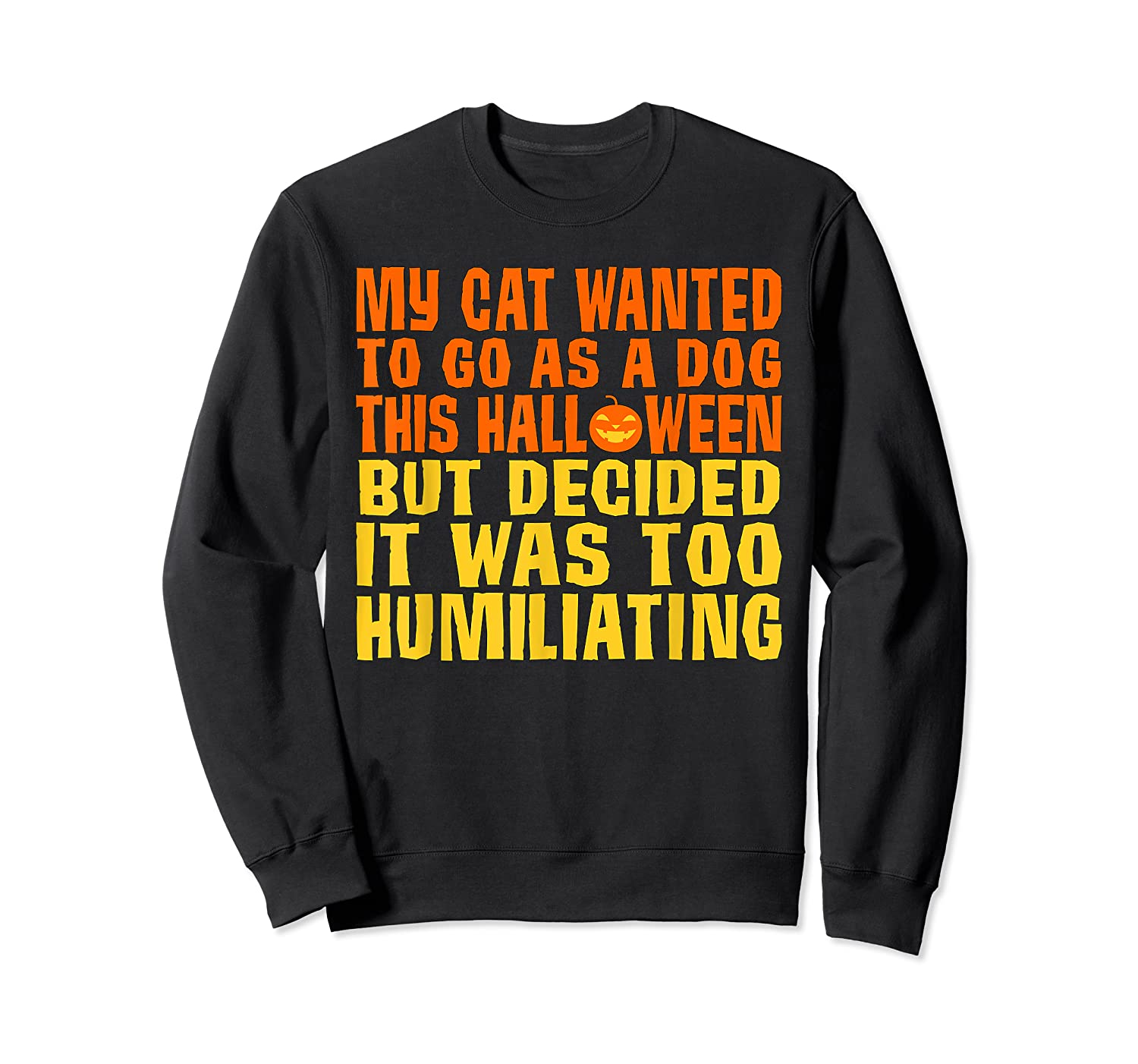 My Cat Wanted To Go As A Dog This Halloween Cute Funny Gift Shirts Crewneck Sweater