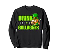 Drink Like A Gallagher Shirt Funny St Patricks Day Tee Sweatshirt Black