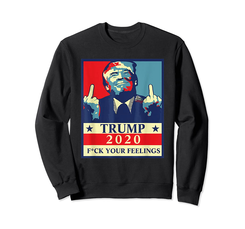 Trump 2020 Fuck Your Feelings Election T Shirt Crewneck Sweater