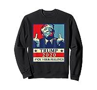 Trump 2020 Fuck Your Feelings Election T Shirt Sweatshirt Black