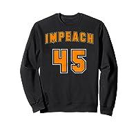 Impeach 45 Anti Trump Orange Resistance T Shirt Sweatshirt Black
