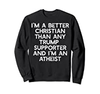 I M A Better Christian Trump Supporters Anti 45 Meme T Shirt Sweatshirt Black