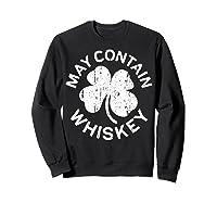May Contain Whiskey T Shirt Saint Patrick Day Gift Shirt Sweatshirt Black