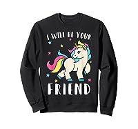 I Will Be Your Friend Shirt - Stop Bullying Unicorn Tshirt Sweatshirt Black