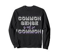 Common Sense Aint Common Shirts Sweatshirt Black