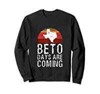 Beto Days Are Coming Funny Election Political Novelty Gift Tank Top Shirts Sweatshirt Black