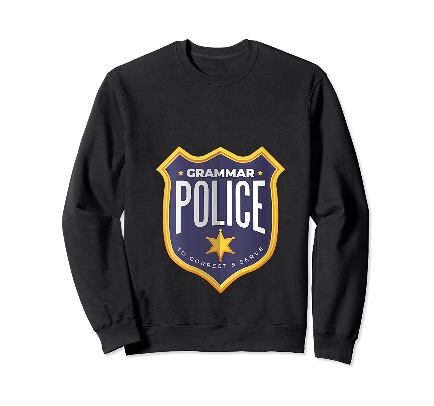 Grammar Police To Correct And Serve Shield Badge T Shirt Crewneck Sweater