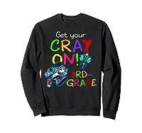 Get Your Cray On Crayon Back To School 3rd Grade Shark Shirts Sweatshirt Black