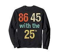 86 45 Retro Vintage Anti Trump Shirt With 25th Impeach Trump Sweatshirt Black