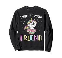 I Will Be Your Friend Stop Bullying Friendship Unicorn T-shirt Sweatshirt Black