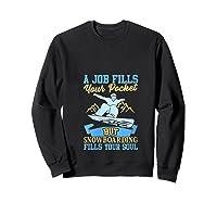 A Job Fills Your Pocket But Snowboarding Fills Your Soul T Shirt Sweatshirt Black