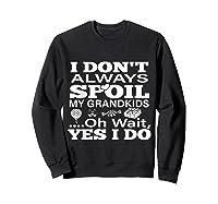 Don't Always Spoil My Grand Funny Grandpa Grandma Gift Shirts Sweatshirt Black