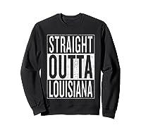 Straight Outta Louisiana Great Travel Out Gift Idea Shirts Sweatshirt Black