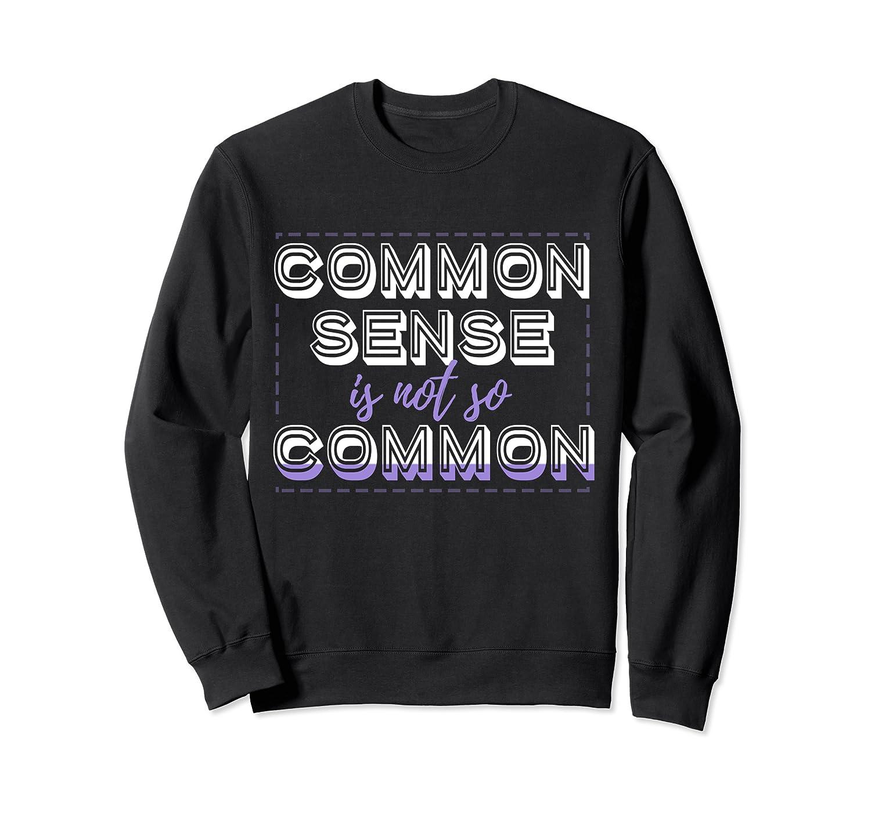 Common Sense Is Not So Common Shirts