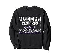 Common Sense Is Not So Common Shirts Sweatshirt Black