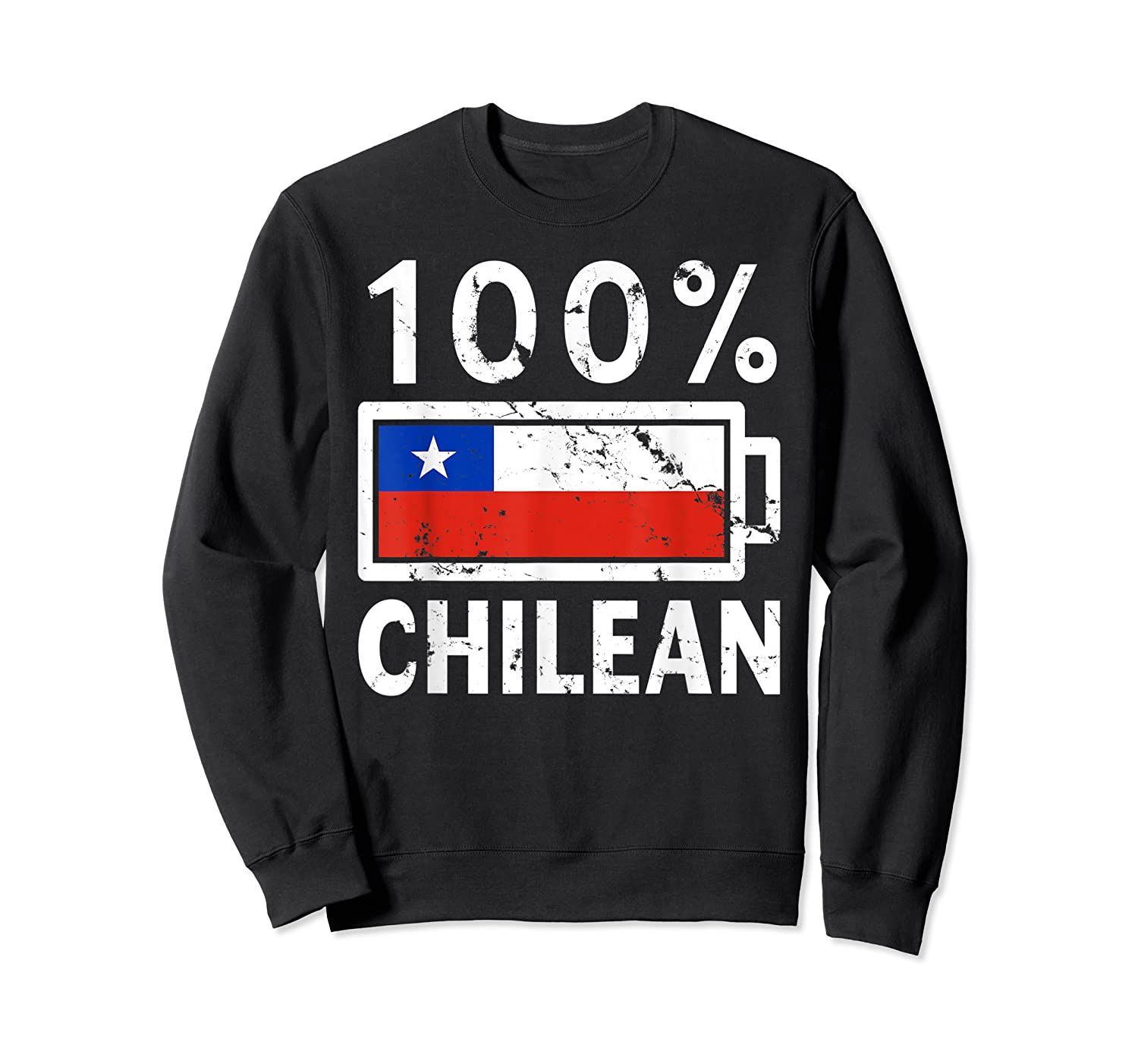 Chile Flag T Shirt 100 Chilean Battery Power Tee Crewneck Sweater