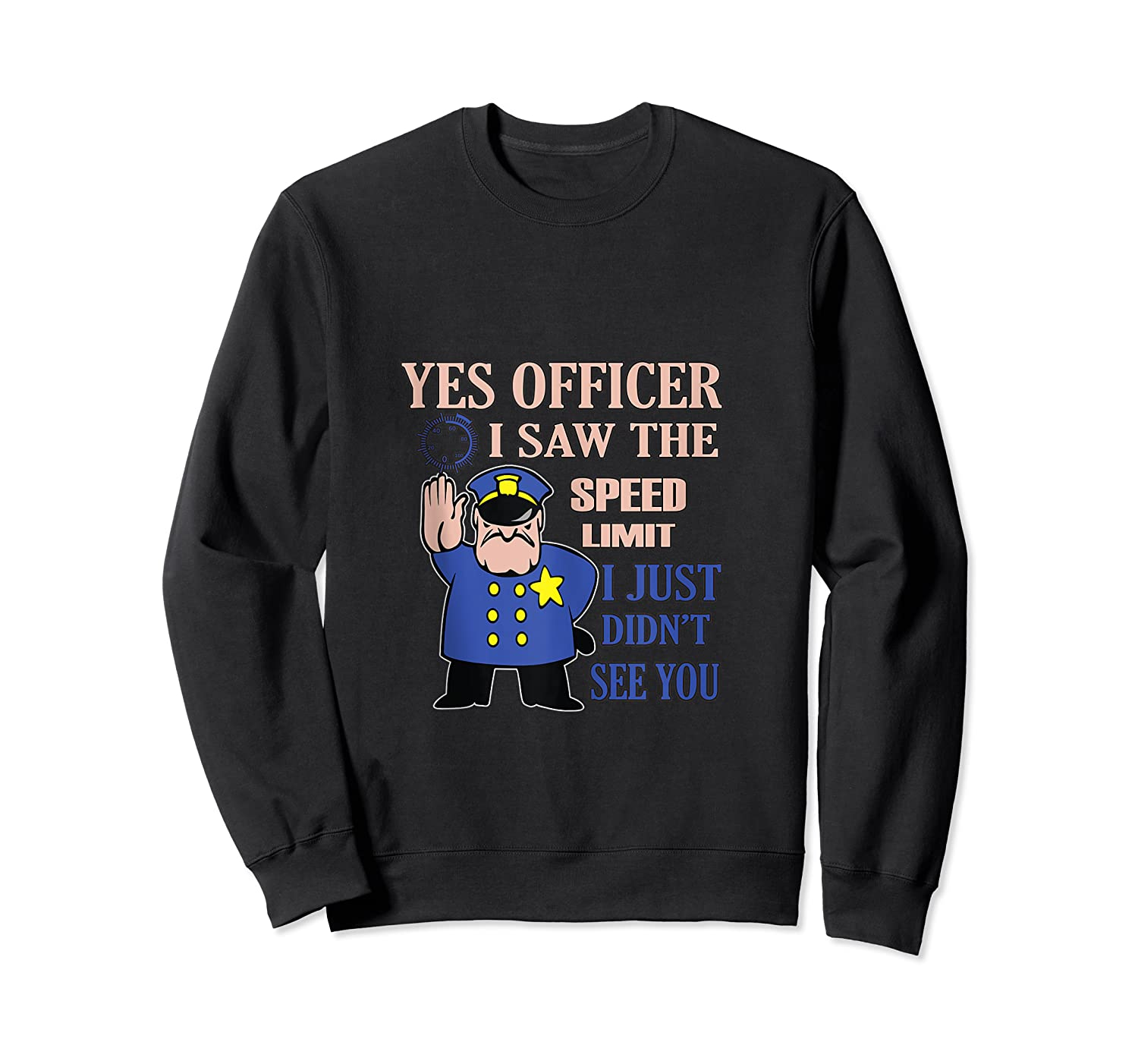 Yes Officer I Did See The Speed Limi Gift Shirts Crewneck Sweater