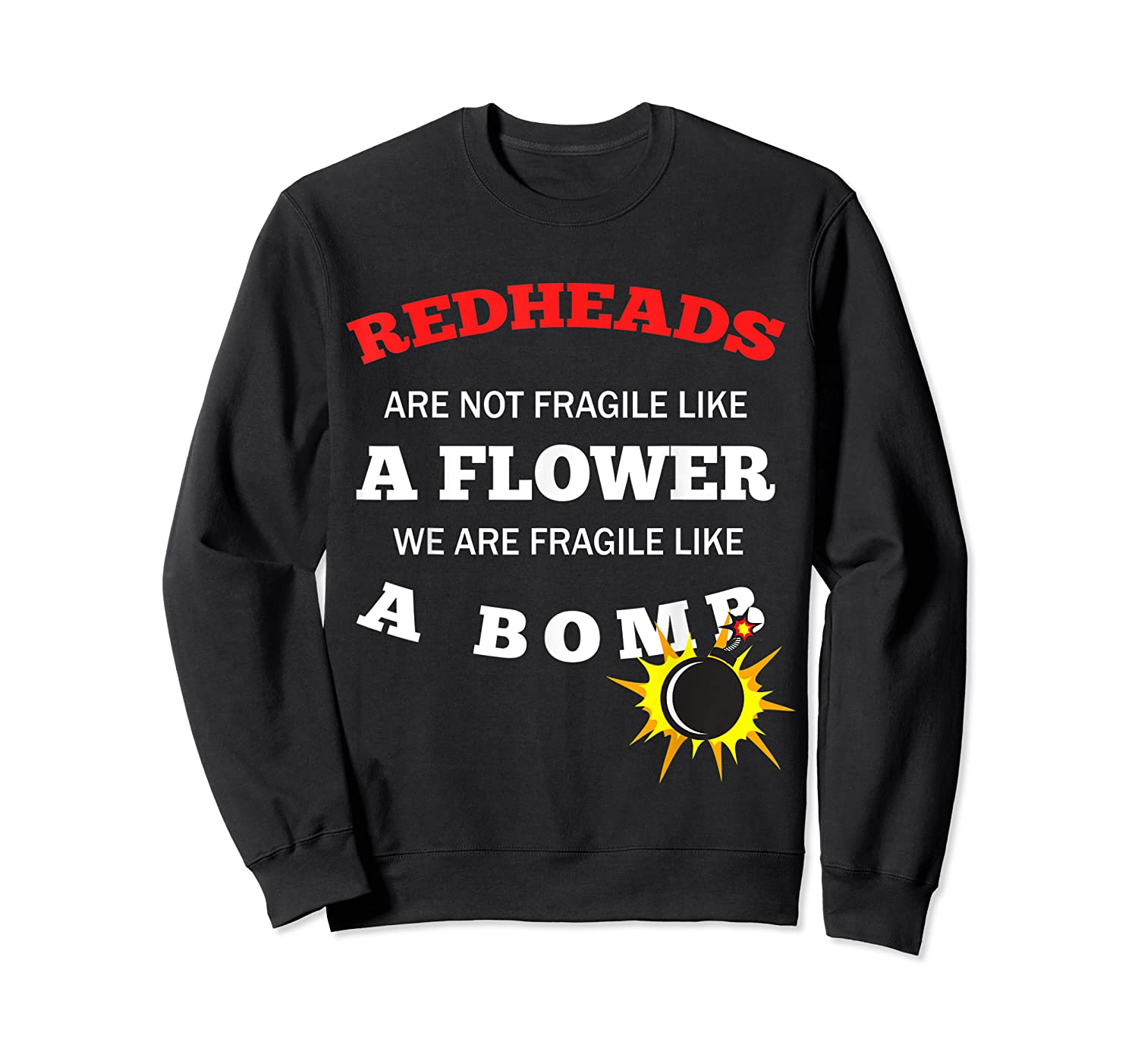 Redheads Are Not Fragile Like A Flower We Are Fragile Shirts Crewneck Sweater
