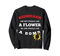 Redheads Are Not Fragile Like A Flower We Are Fragile Shirts Sweatshirt Black