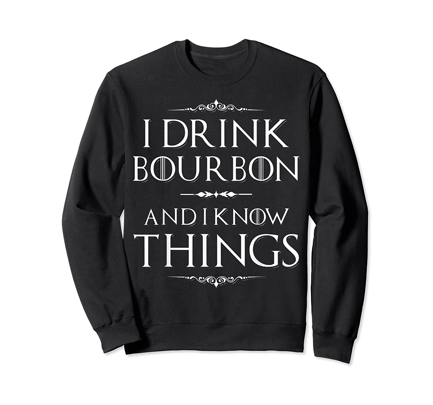 Drink Bourbon And Know Things Shirts Crewneck Sweater