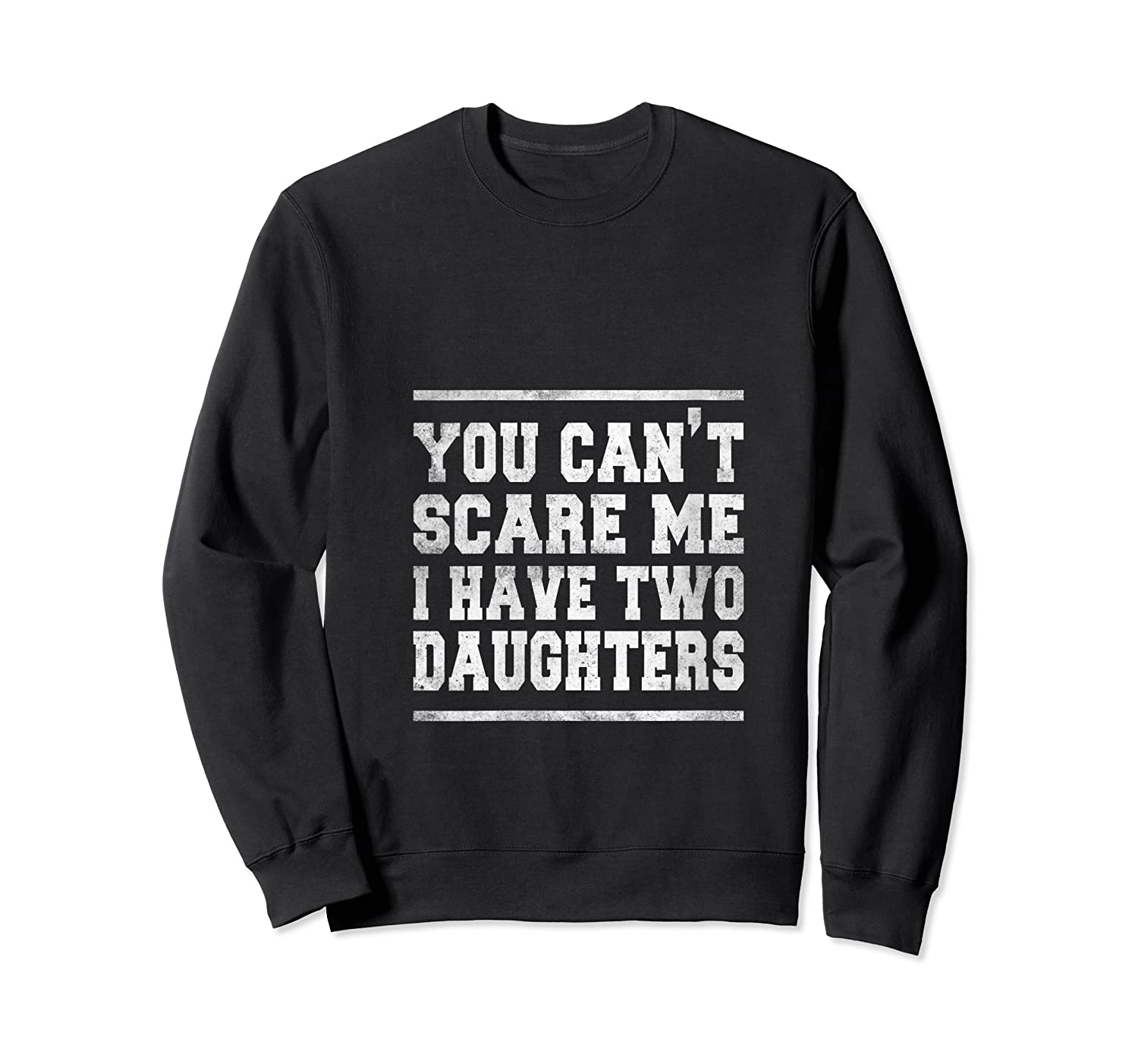 You Can T Scare Me I Have Two Daughters Father S Day Gifts Shirts Crewneck Sweater
