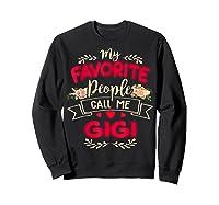 My Favorite People Call Me Gigi Mothers Day Gift T Shirt Sweatshirt Black