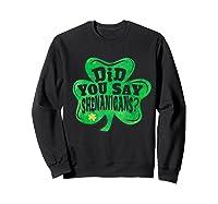 Shenanigans T Shirt Saint Patrick S Day Party Gift Sweatshirt Black