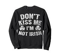 Don T Kiss Me I M Not Irish T Shirt Saint Patrick Day Gift Sweatshirt Black