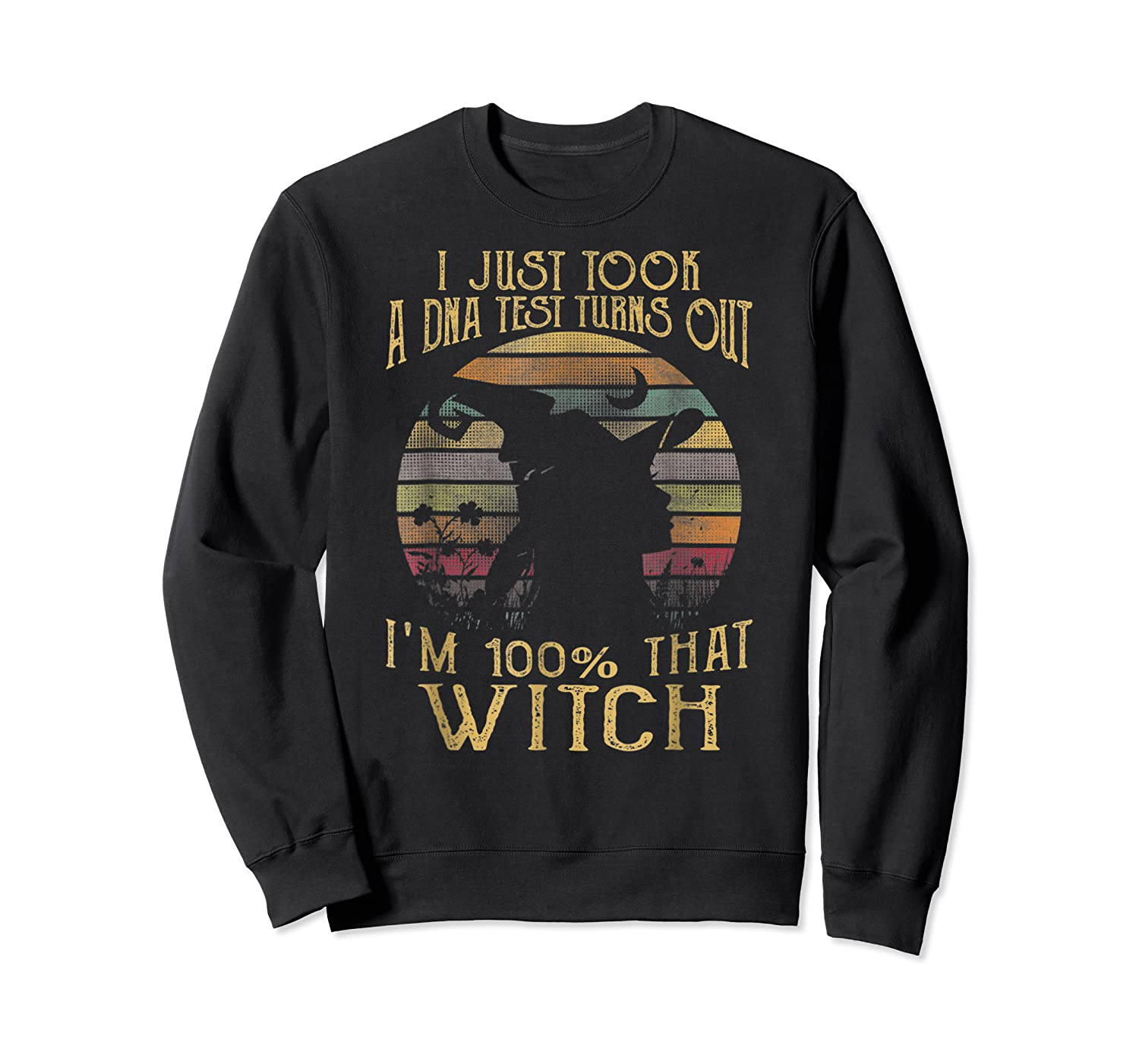 Just Took A Dna Test Turns Out 'm 100 Percent That Witch Shirts Crewneck Sweater