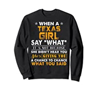 When A Texas Girl Say What It S Not Because She Didn T Hear Shirts Sweatshirt Black