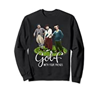 The Golf With Your Friends Shirts Sweatshirt Black