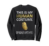 This Is My Human Costume I'm Really A Potato Shirts Sweatshirt Black