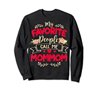 My Favorite People Call Me Mommom Mothers Day Gift T Shirt Sweatshirt Black